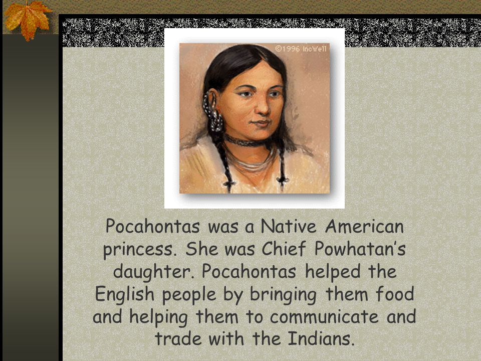Pocahontas was a Native American princess
