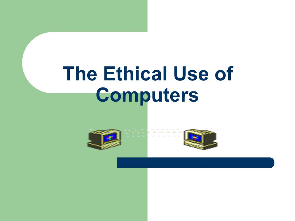 The Ethical Use of Computers