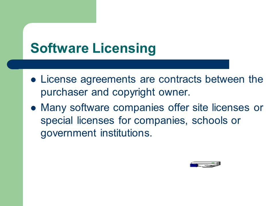 Software Licensing License agreements are contracts between the purchaser and copyright owner.