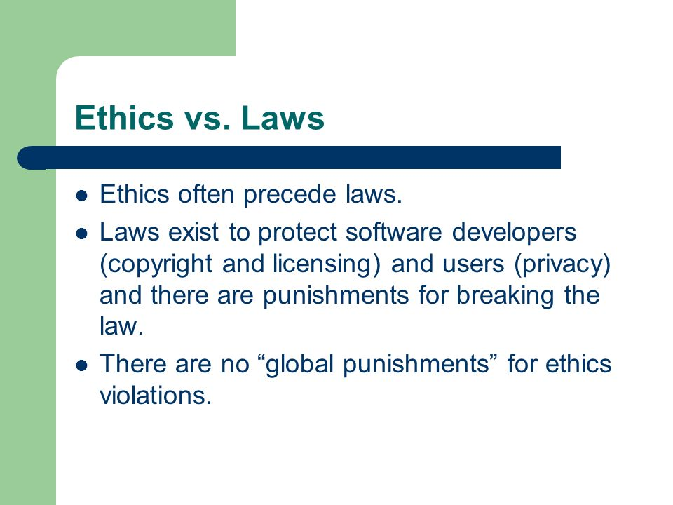 Ethics vs. Laws Ethics often precede laws.