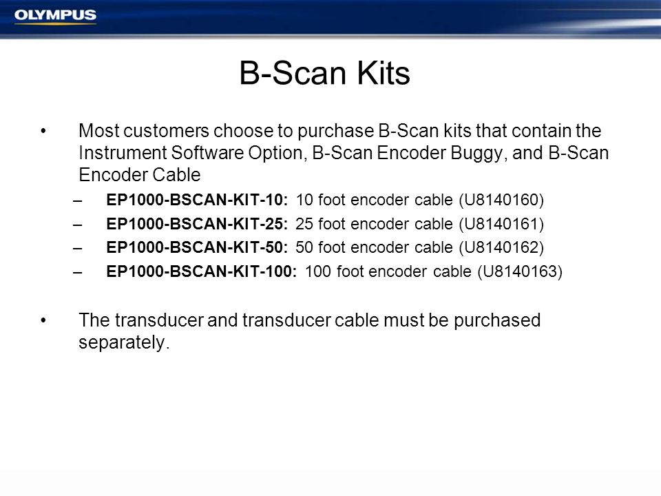 B-Scan Kits Most customers choose to purchase B-Scan kits that contain the Instrument Software Option, B-Scan Encoder Buggy, and B-Scan Encoder Cable.