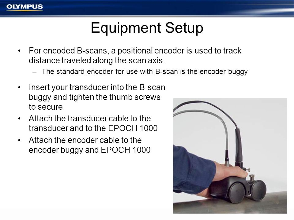Equipment Setup For encoded B-scans, a positional encoder is used to track distance traveled along the scan axis.