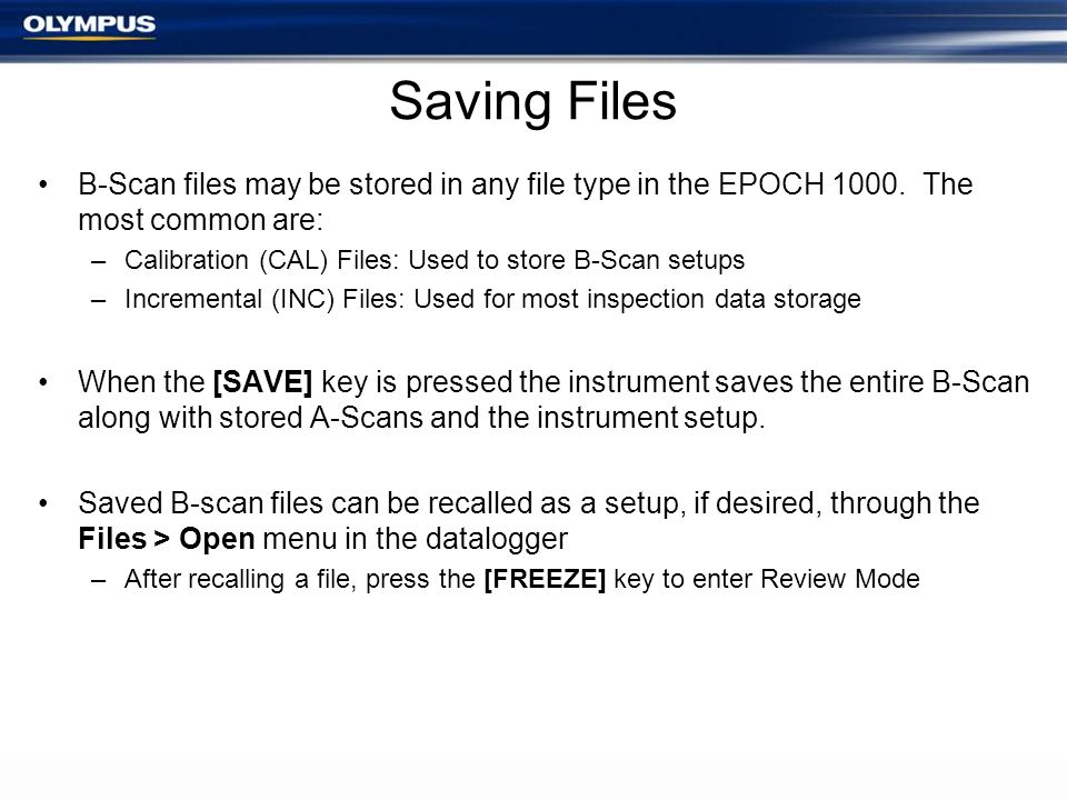Saving Files B-Scan files may be stored in any file type in the EPOCH The most common are: