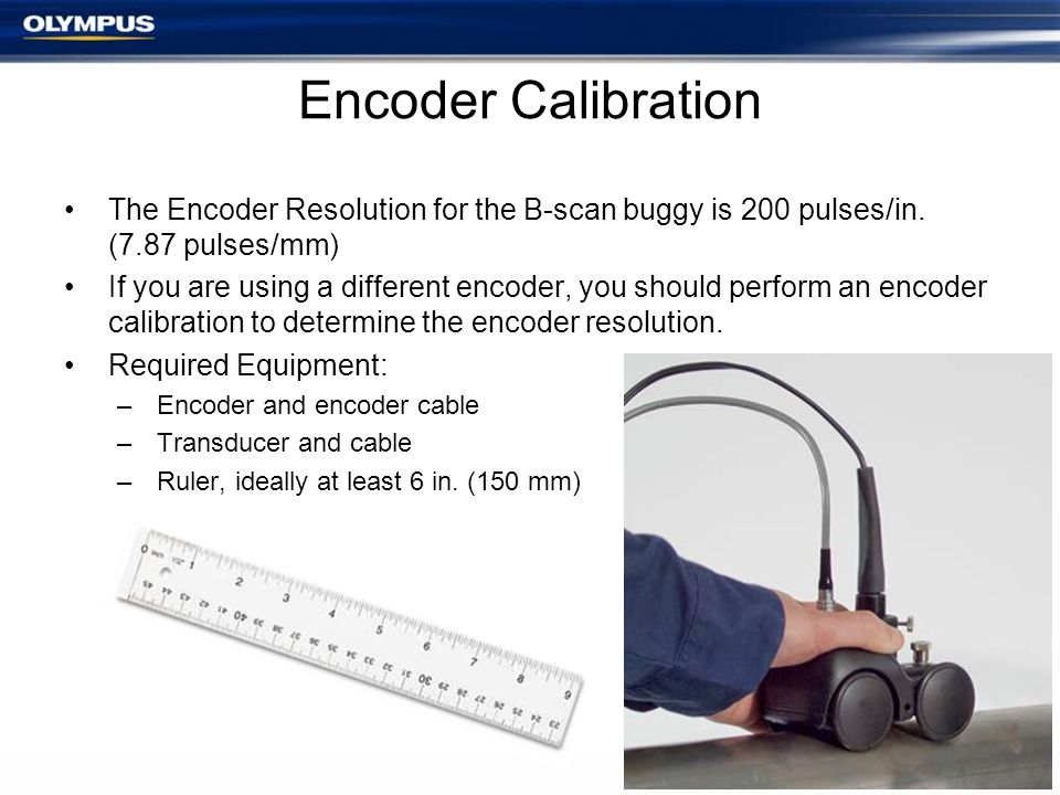 Encoder Calibration The Encoder Resolution for the B-scan buggy is 200 pulses/in. (7.87 pulses/mm)