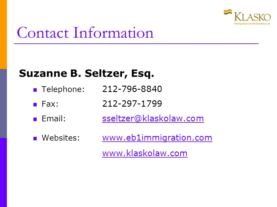 Contact Information Suzanne B. Seltzer, Esq. Telephone: 212-796-8840. Fax: 212-297-1799. Email: sseltzer@klaskolaw.com.