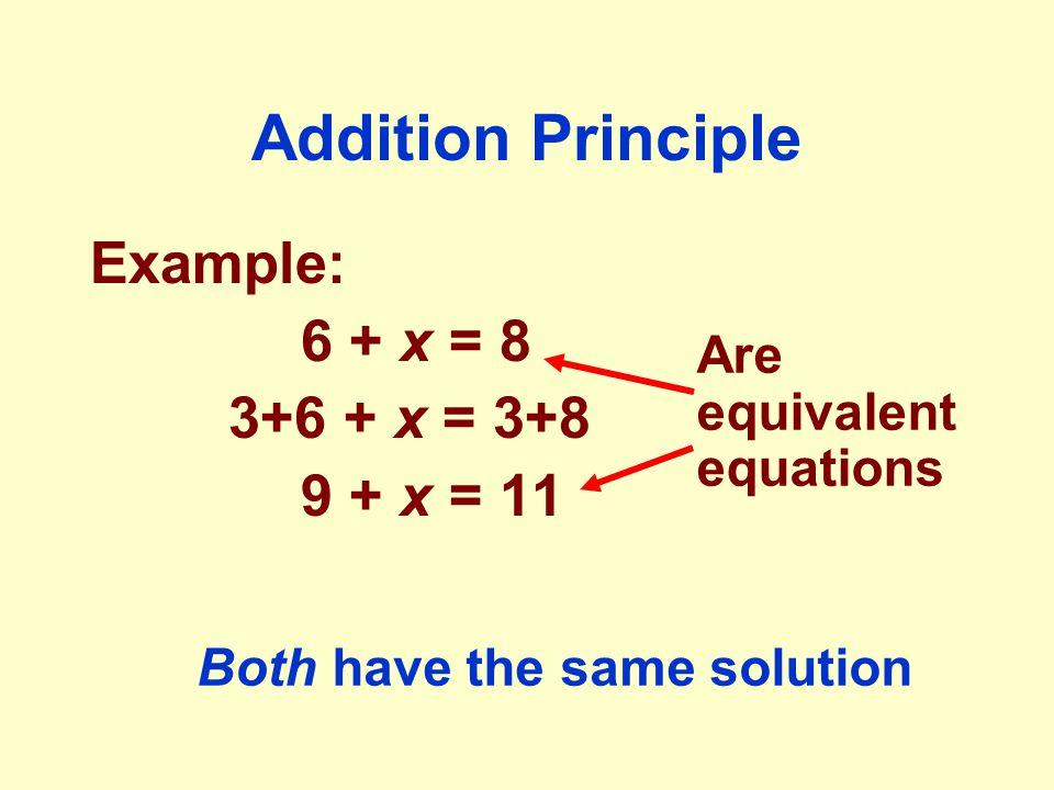 Addition Principle Example: 6 + x = 8 3+6 + x = 3+8 9 + x = 11