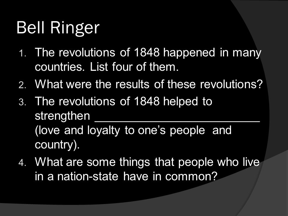 Bell Ringer The revolutions of 1848 happened in many countries. List four of them. What were the results of these revolutions