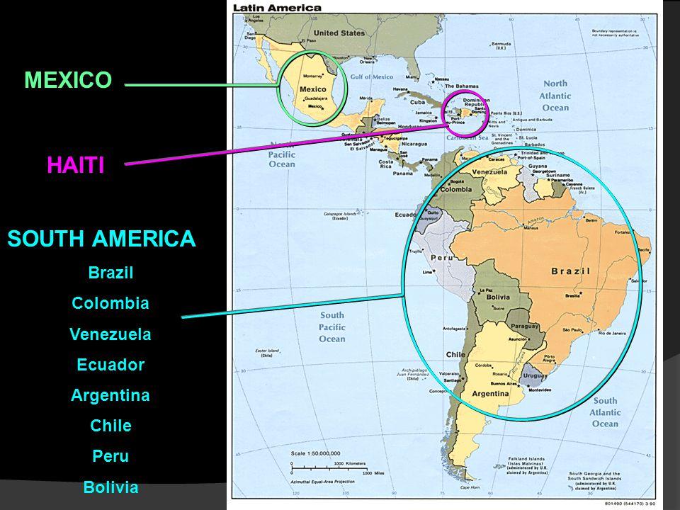 MEXICO HAITI SOUTH AMERICA Brazil Colombia Venezuela Ecuador Argentina