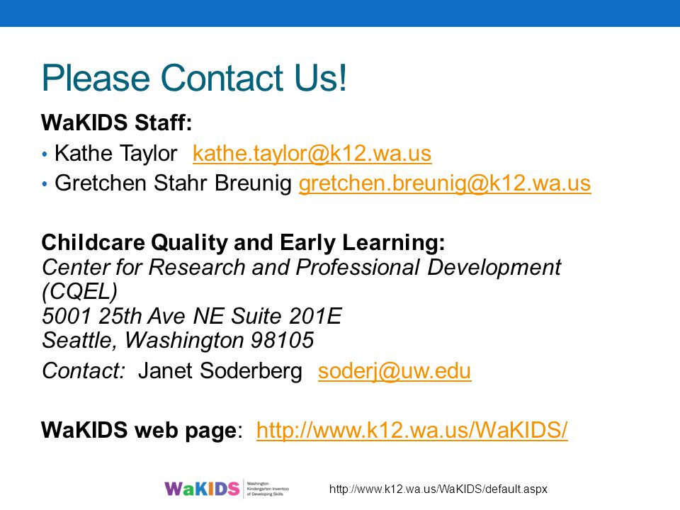 Please Contact Us! WaKIDS Staff: Kathe Taylor kathe.taylor@k12.wa.us