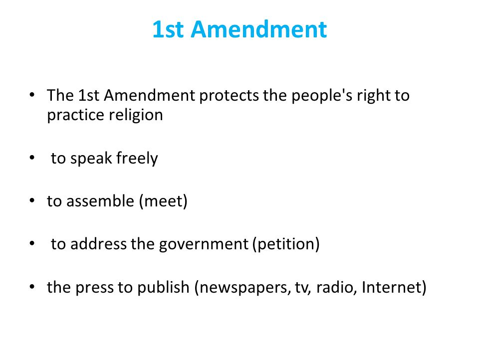 1st Amendment The 1st Amendment protects the people s right to practice religion. to speak freely.