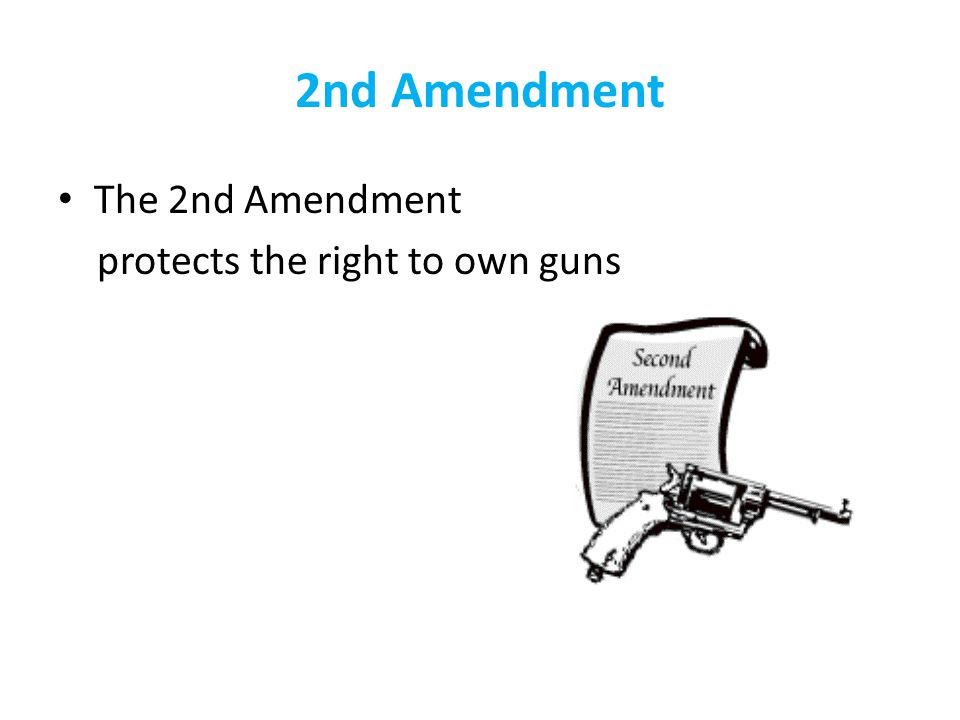 2nd Amendment The 2nd Amendment protects the right to own guns