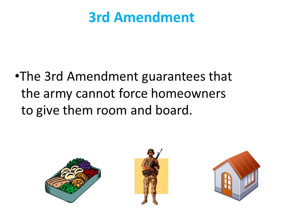 3rd Amendment The 3rd Amendment guarantees that