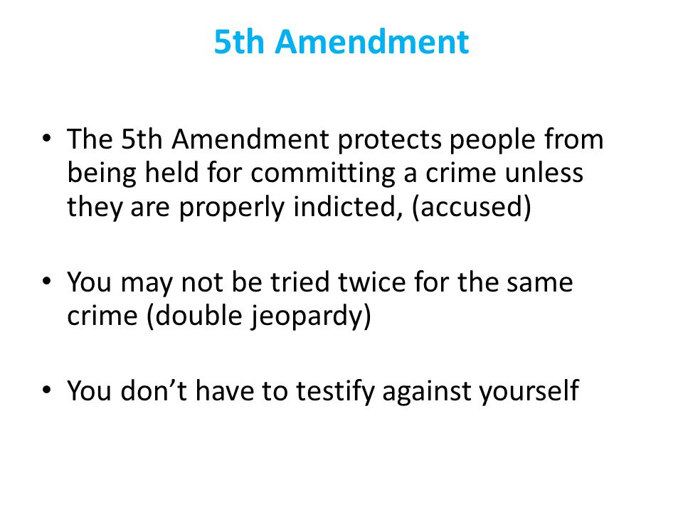 5th Amendment The 5th Amendment protects people from being held for committing a crime unless they are properly indicted, (accused)