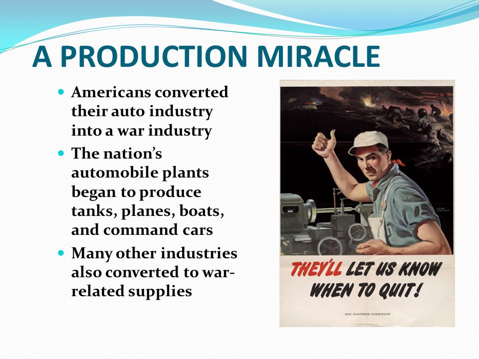 A PRODUCTION MIRACLE Americans converted their auto industry into a war industry.