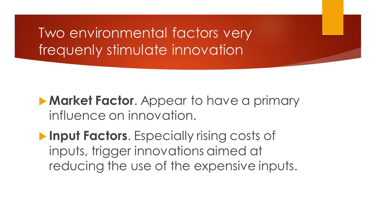 Two environmental factors very frequenly stimulate innovation
