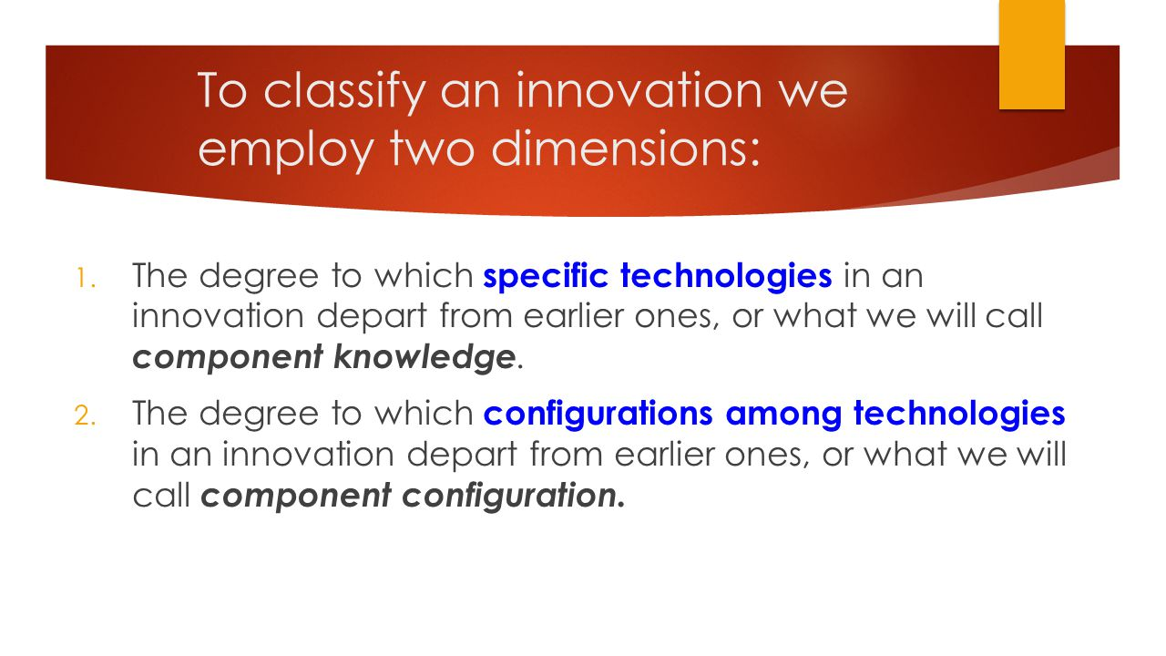 To classify an innovation we employ two dimensions: