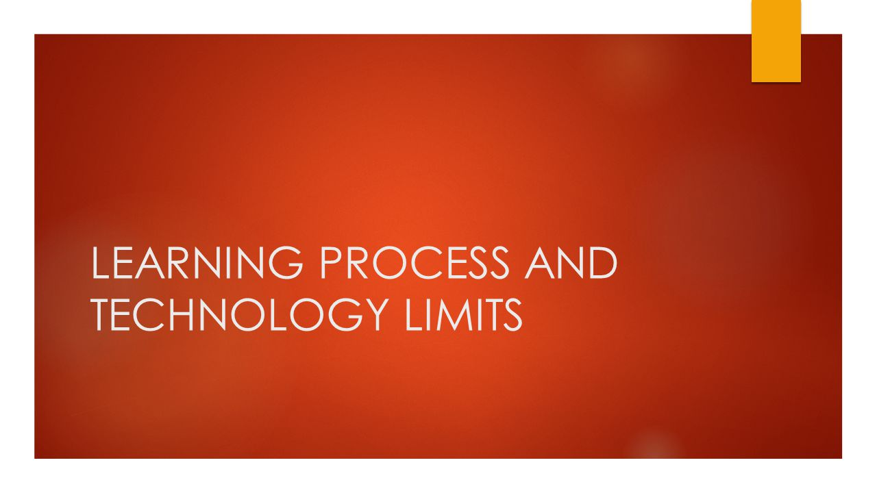 LEARNING PROCESS AND TECHNOLOGY LIMITS