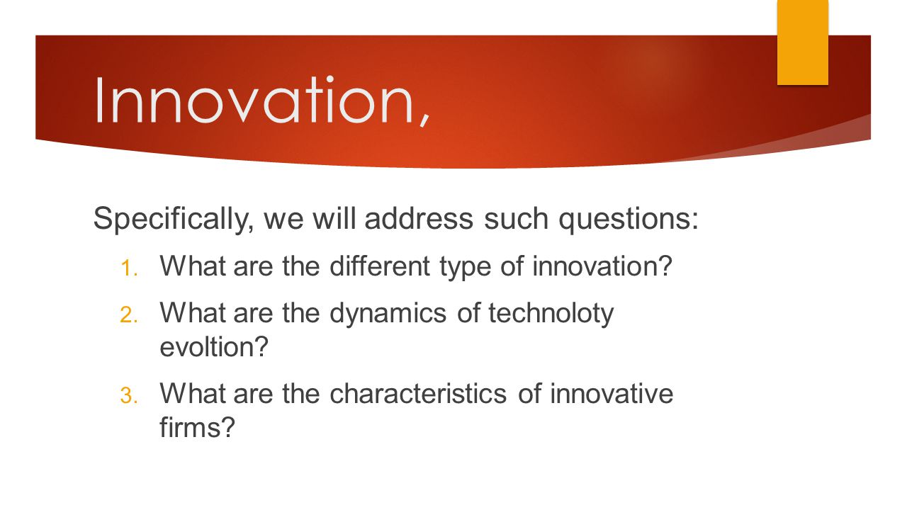 Innovation, Specifically, we will address such questions: