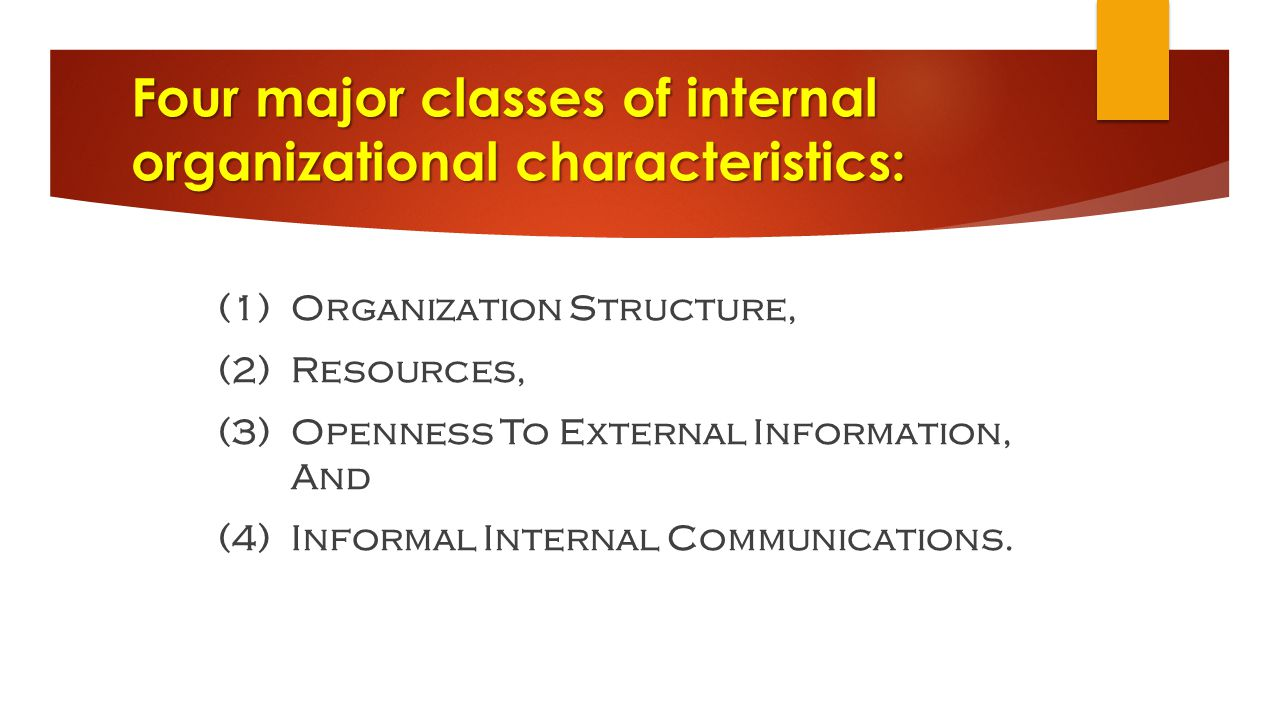 Four major classes of internal organizational characteristics:
