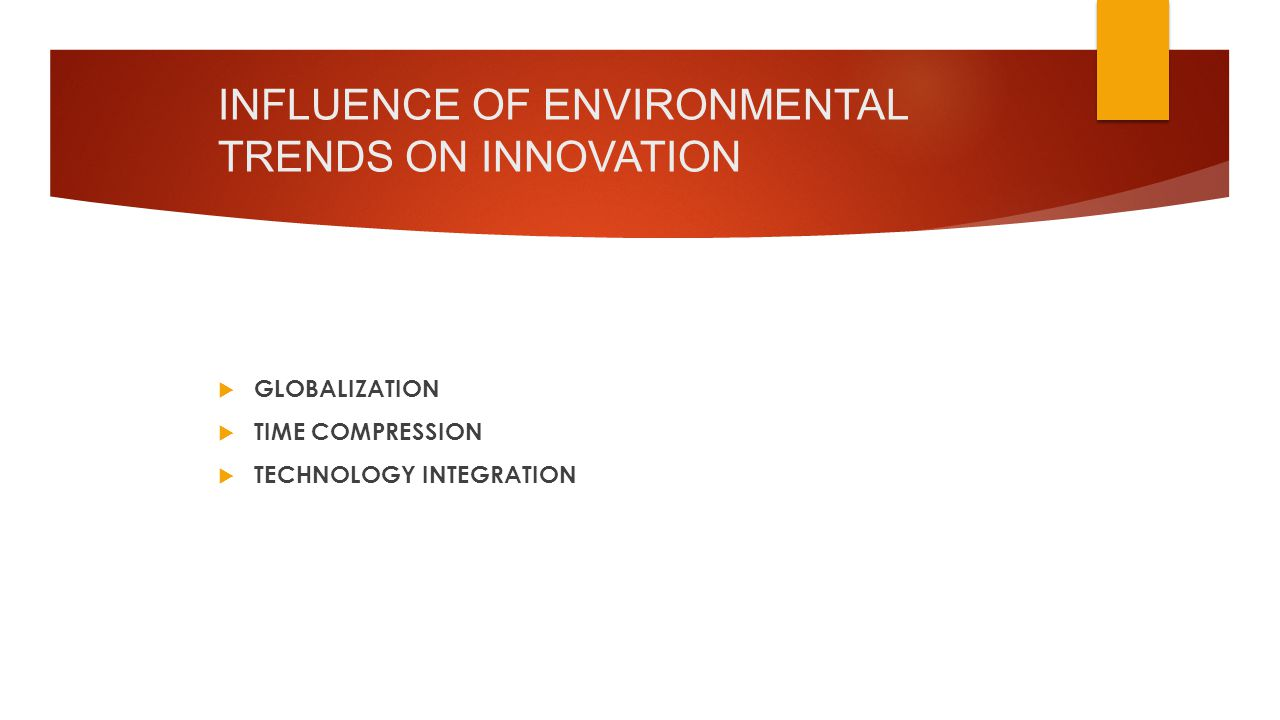 INFLUENCE OF ENVIRONMENTAL TRENDS ON INNOVATION