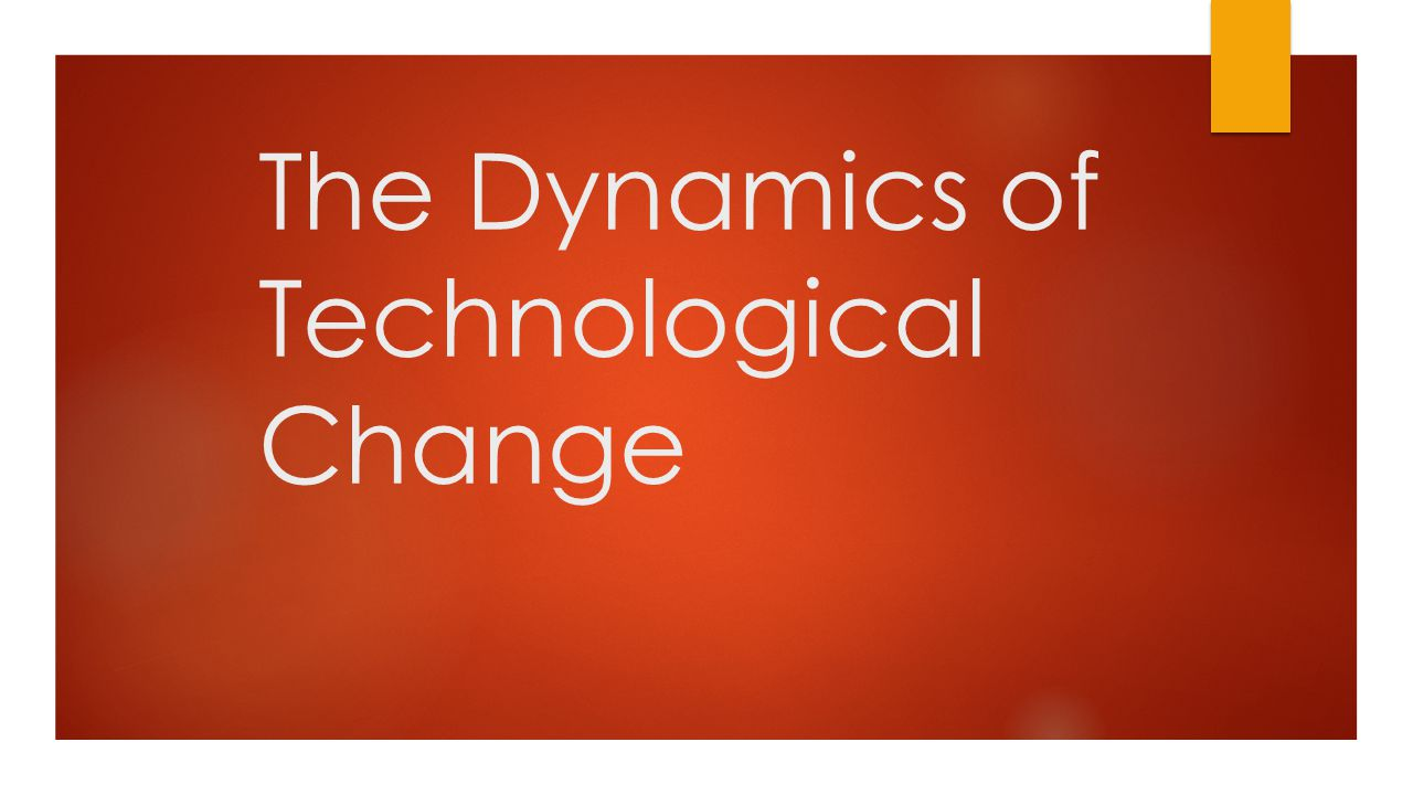 The Dynamics of Technological Change