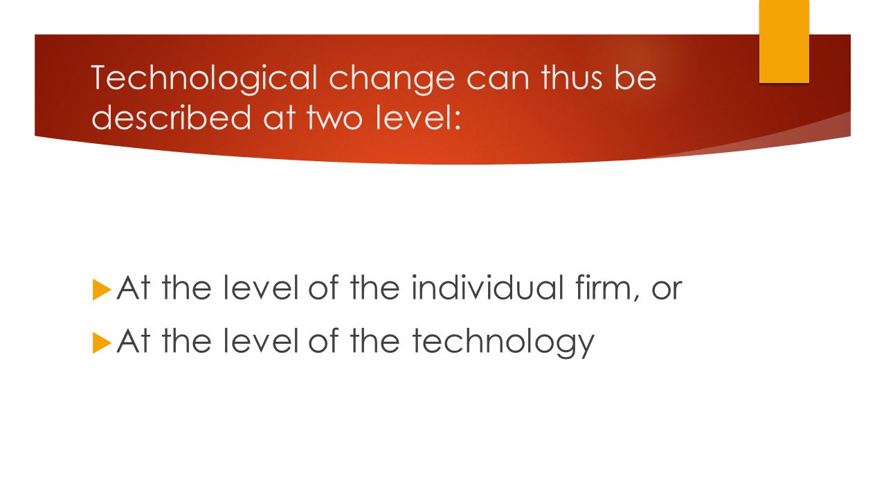 Technological change can thus be described at two level: