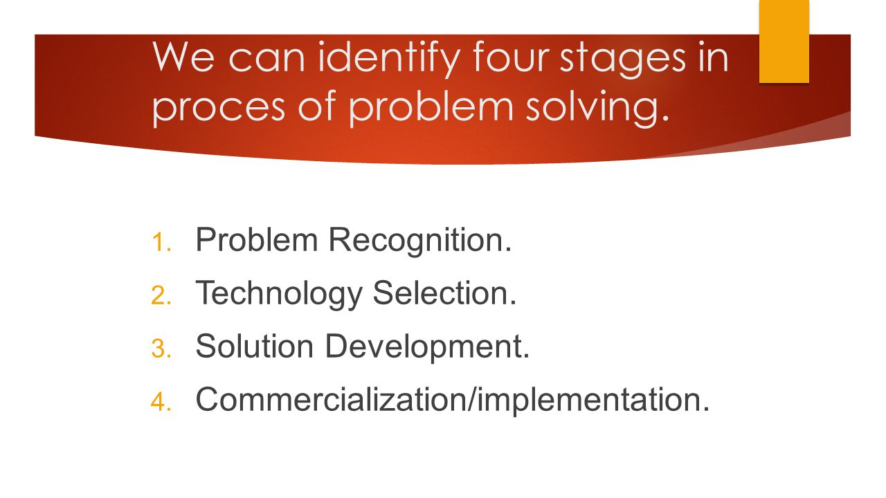 We can identify four stages in proces of problem solving.