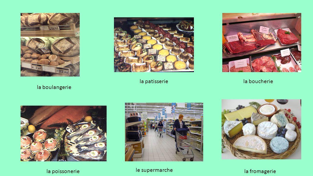la patisserie la boucherie la boulangerie la poissonerie le supermarche la fromagerie