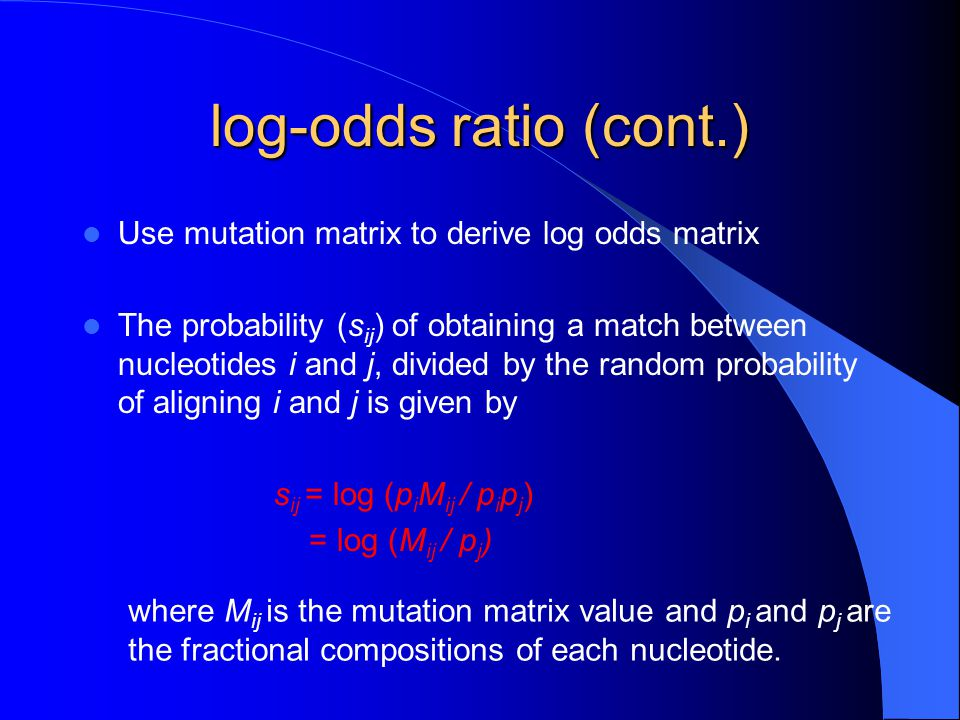 log-odds ratio (cont.) Use mutation matrix to derive log odds matrix