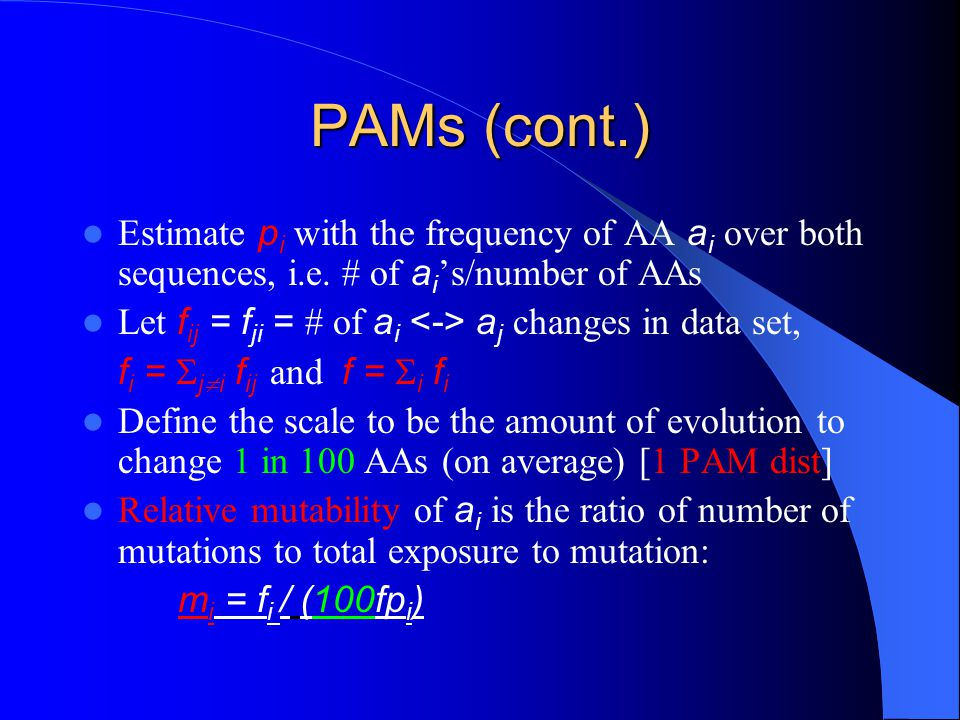 PAMs (cont.) Estimate pi with the frequency of AA ai over both sequences, i.e. # of ai's/number of AAs.