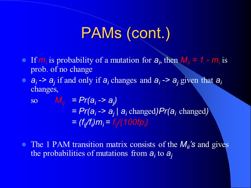 PAMs (cont.) If mi is probability of a mutation for ai, then Mii = 1 - mi is prob. of no change.