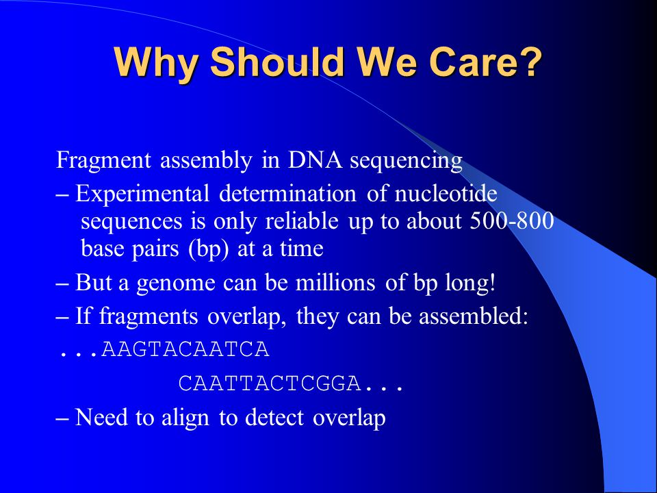 Why Should We Care Fragment assembly in DNA sequencing