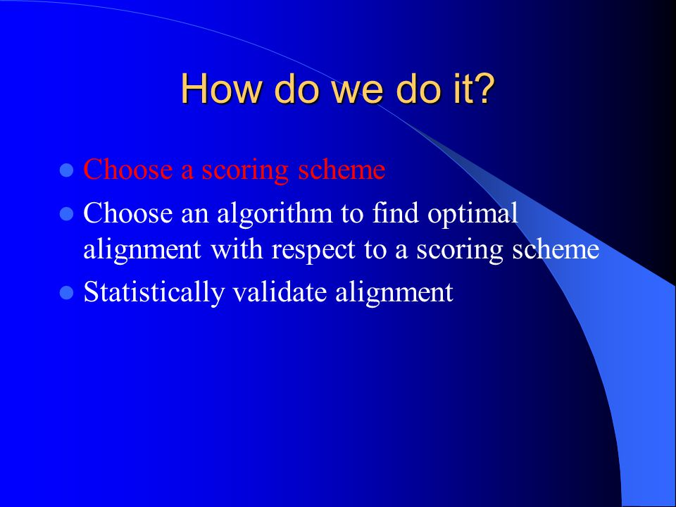 How do we do it Choose a scoring scheme