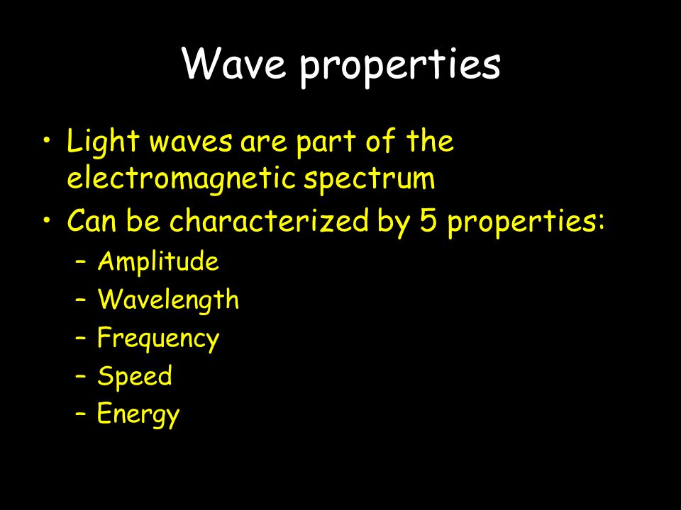 Wave properties Light waves are part of the electromagnetic spectrum