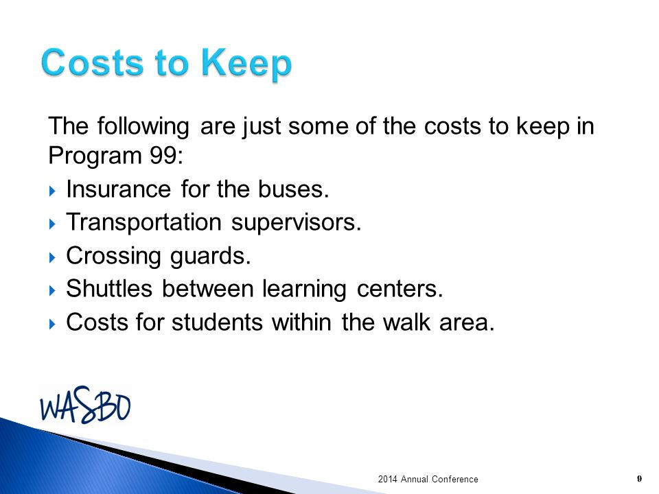 Costs to Keep The following are just some of the costs to keep in Program 99: Insurance for the buses.