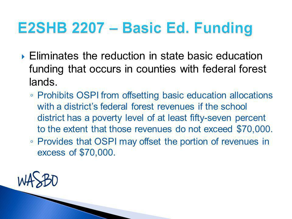 E2SHB 2207 – Basic Ed. Funding Eliminates the reduction in state basic education funding that occurs in counties with federal forest lands.