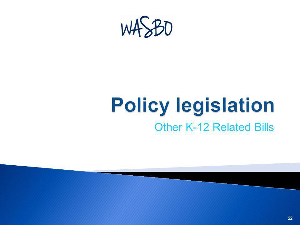 Policy legislation Other K-12 Related Bills