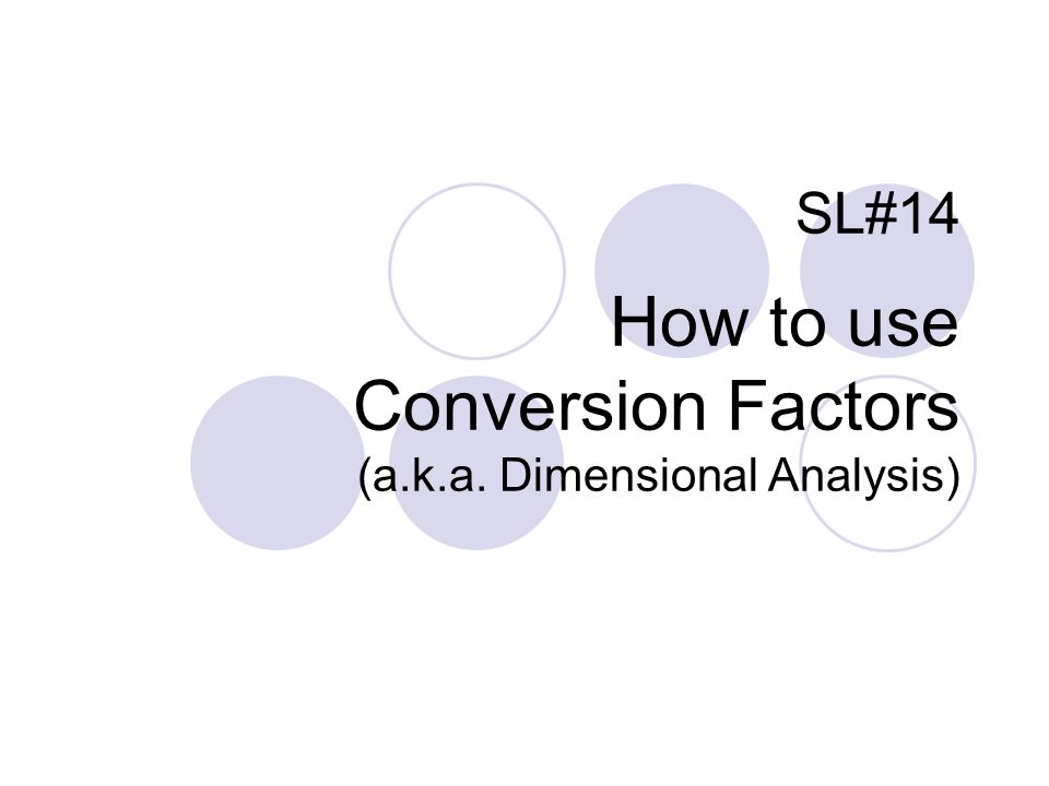 SL#14 How to use Conversion Factors (a.k.a. Dimensional Analysis)