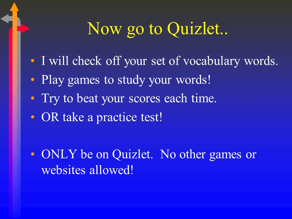 Now go to Quizlet.. I will check off your set of vocabulary words.