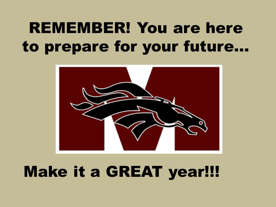 REMEMBER! You are here to prepare for your future…