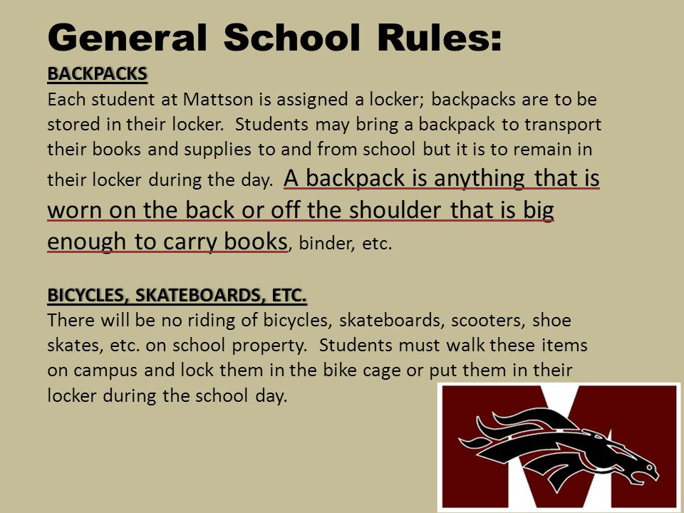 General School Rules: BACKPACKS Each student at Mattson is assigned a locker; backpacks are to be stored in their locker.