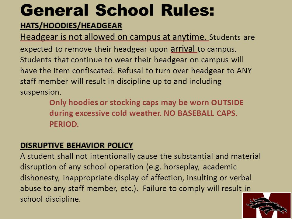 General School Rules: HATS/HOODIES/HEADGEAR Headgear is not allowed on campus at anytime.