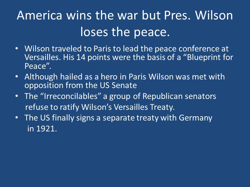 America wins the war but Pres. Wilson loses the peace.