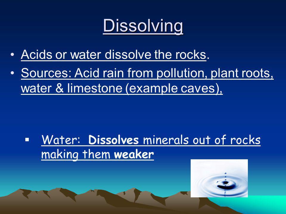 Dissolving Acids or water dissolve the rocks.