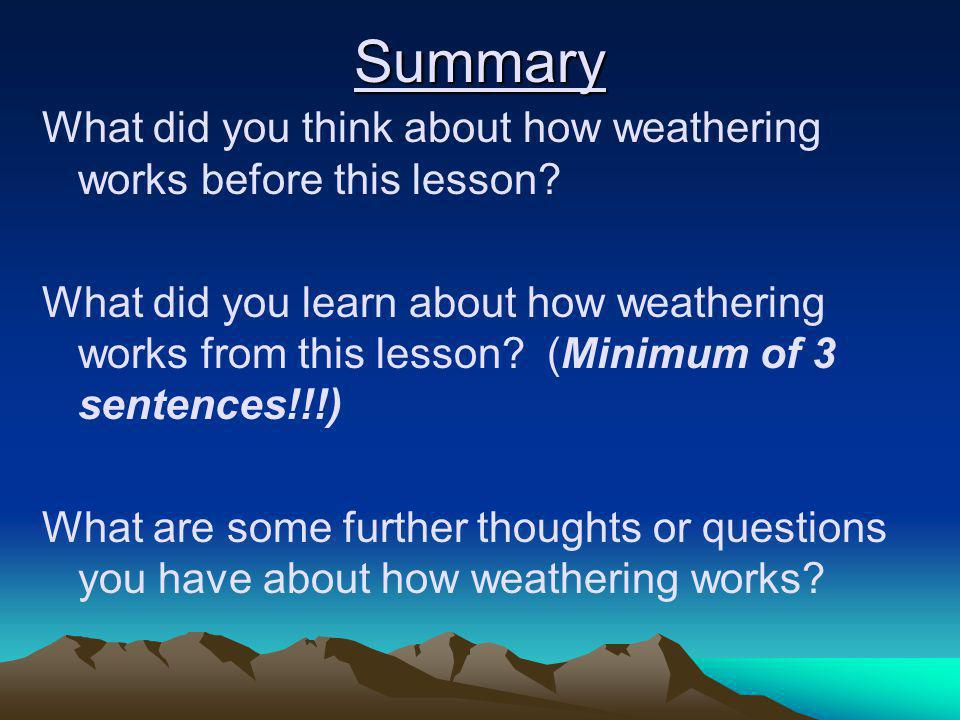 Summary What did you think about how weathering works before this lesson