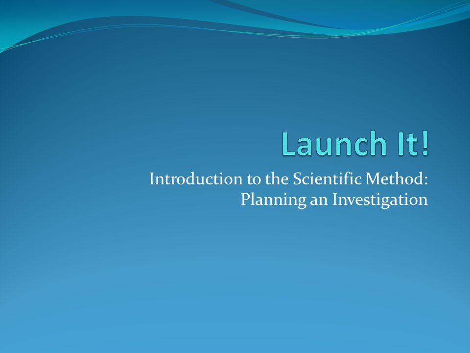 Introduction to the Scientific Method: Planning an Investigation