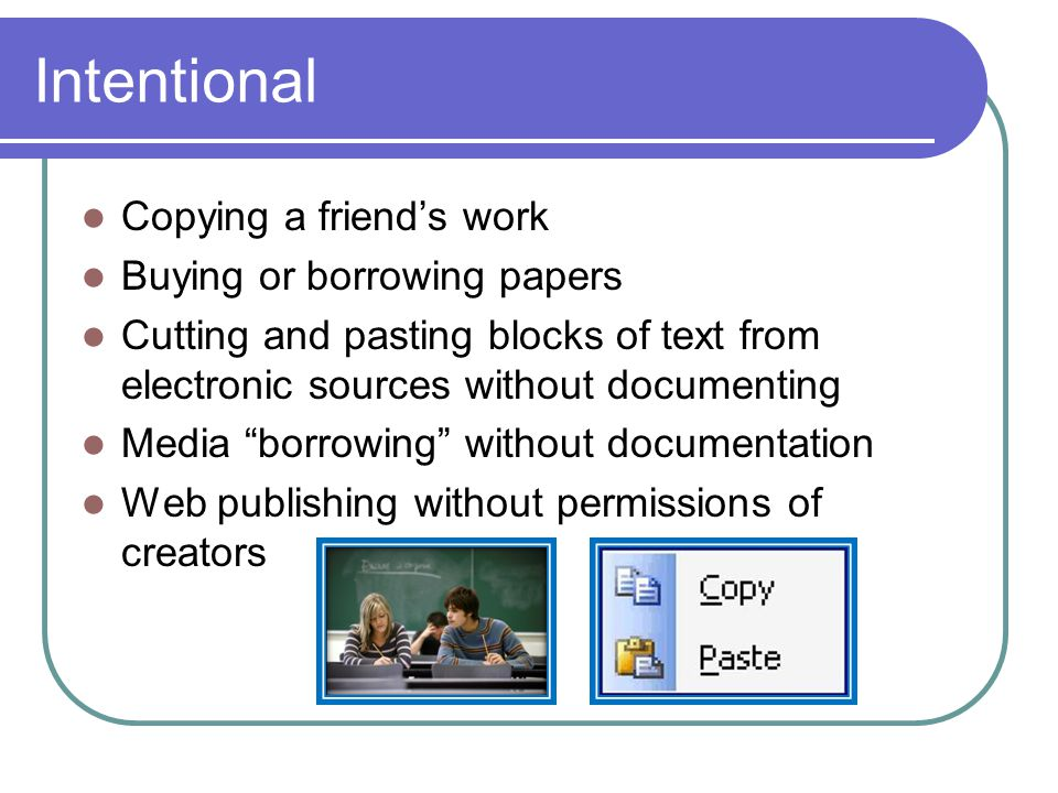 Intentional Copying a friend's work Buying or borrowing papers