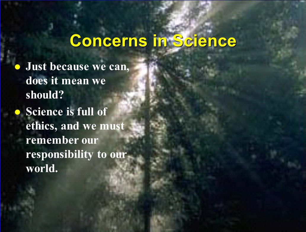 Concerns in Science Just because we can, does it mean we should
