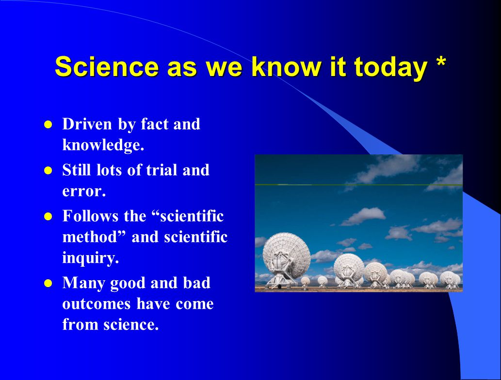 Science as we know it today *
