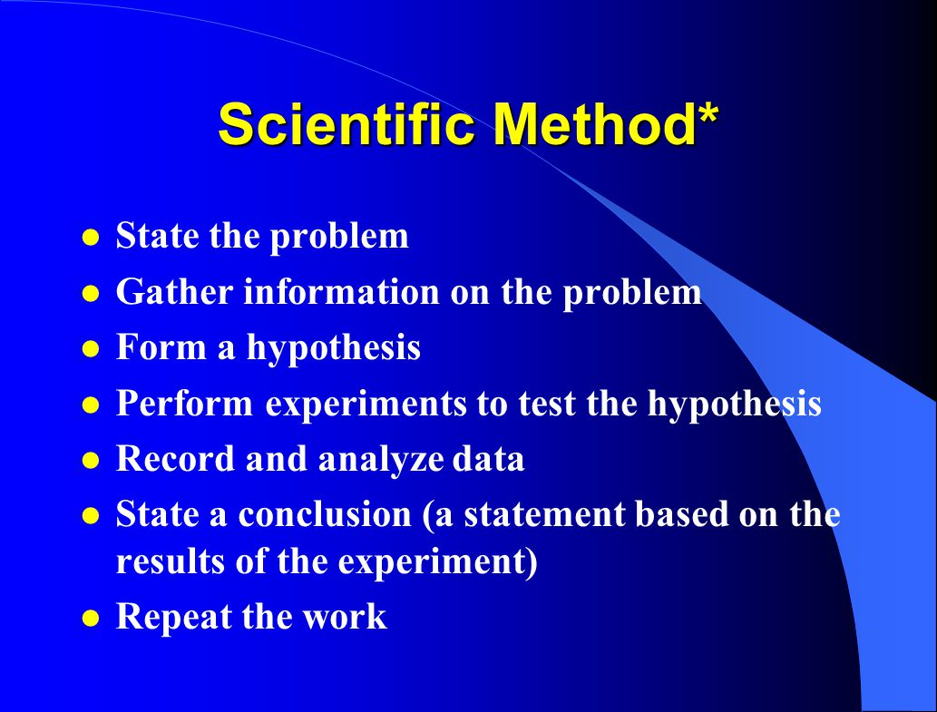 Scientific Method* State the problem Gather information on the problem